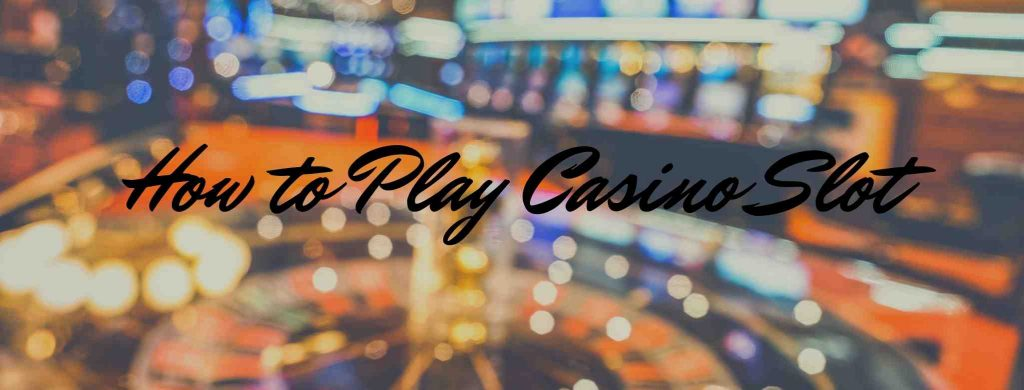 How to Play Casino Slot