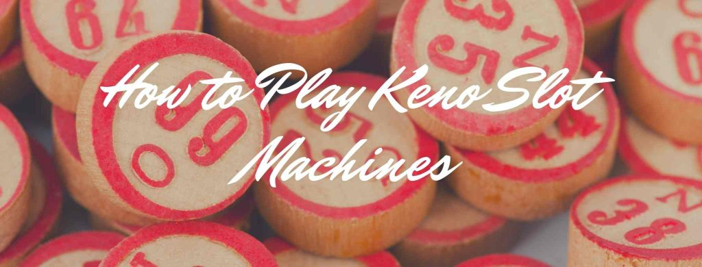 How to Play Keno Slot Machines